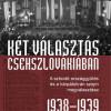 Popély Árpád: Két választás Csehszlovákiában. A szlovák országgyűlés és a kárpátukrán szojm megválasztása (1938-1939)
