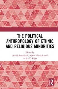 Megjelent: The Political Anthropology of Ethnic and Religious Minorities. Edited by Arpad Szakolczai, Agnes Horvath, Attila Z. Papp