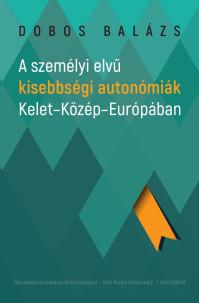 Megjelent Dobos Balázs: A személyi elvű kisebbségi autonómiák Kelet-Közép-Európában c. kötete