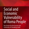 Social and Economic Vulnerability of Roma People. Key Factors for the Success and Continuity of Schooling Levels