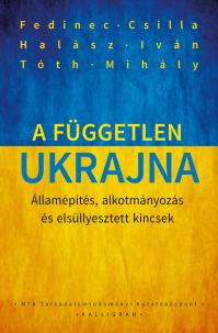 Fedinec Csilla, Halász Iván és Tóth Mihály: A független Ukrajna - Államépítés, alkotmányozás és elsüllyesztett kincsek