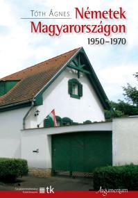 Megjelent Tóth Ágnes: Németek Magyarországon 1950-1970 c. kötete