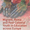 Book Launch: Migrant, Roma and Post-Colonial Youth in Education across Europe: Being 'Visibly Different'