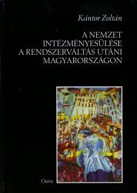 Kántor Zoltán: A nemzet intézményesülése a rendszerváltás utáni Magyarországon
