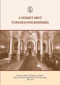 A nemzet mint tudományos közösség. Húszéves a Magyar Tudományos Akadémia Magyar Tudományosság Külföldön Elnöki Bizottsága (1996–2016).