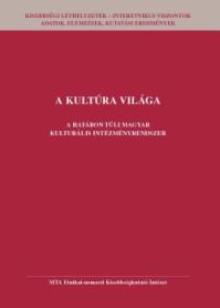 A kultúra világa. A határon túli magyar kulturális intézményrendszer