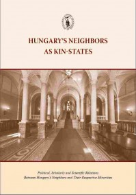 Hungary's Neighbors as Kin-States. Political, Scholarly and Scientific Relations Between Hungary's Neighbors and Their Respective Minorities.